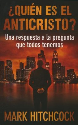 ¿Quién Es el Anticristo?  (Who Is the Antichrist?)   -     By: Mark Hitchcock