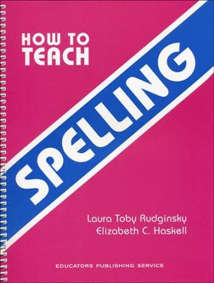 How To Teach Spelling   -     By: Laura Toby Rudginski, Elizabeth C. Haskell
