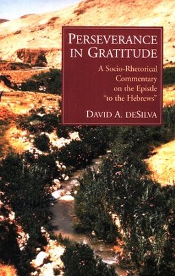 Perseverance in Gratitude: A Socio-Rhetorical  Commentary on the Epistle to the Hebrews [SRC]  -     By: David A. deSilva