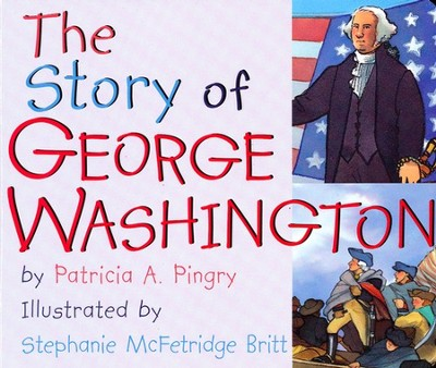 The Story of George Washington  -     By: Patricia A. Pingry     Illustrated By: Stephanie McFetridge Britt