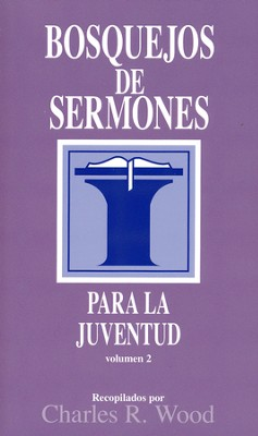 Bosquejos de sermones para la juventud volumen 2, Sermon Outlines on Youth Related Issues, Volume 2  -     By: Charles R. Wood