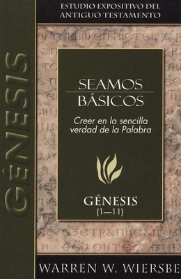 Seamos B&#225sicos: G&#233nesis 1-11  (Be Basic: Genesis 1-11)  -     By: Warren W. Wiersbe