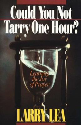 Could You Not Tarry One Hour   -     By: Larry Lea