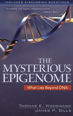 The Mysterious Epigenome: What Lies Beyond DNA   -     By: Thomas E. Woodward, James P. Gills
