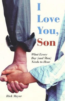 I Love You, Son: What Every Boy (and Man) Needs to Hear  -     By: Rick Meyer