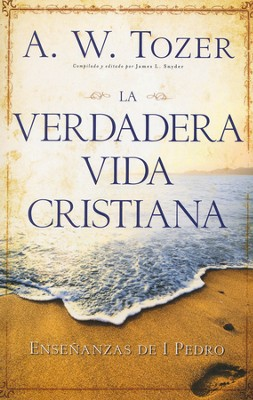 Verdadera vida cristiana, Living as a Christian  -     By: A.W. Tozer