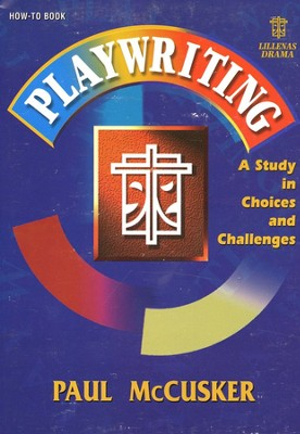 Play Writing: A Study in Choices &  Challenges  -     By: Paul McCusker