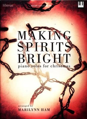 Making Spirits Bright: Piano Solos for Christmas   -     By: Marilynn Ham