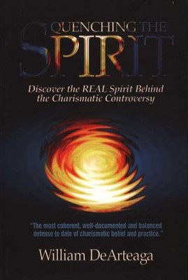Quenching the Spirit: Discover the Real Spirit Behind  the Charismatic Controversy  -     By: William De Arteaga