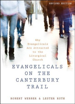 Evangelicals on the Canterbury Trail: Why Evangelicals Are Attracted to the Liturgical Church - Revised Edition - eBook  -     By: Robert E. Webber, Lester Ruth