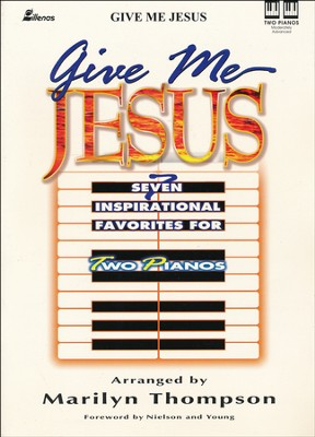 Give Me Jesus: Seven Inspirational Favorites for Two  Pianos  -     By: Marilyn Thompson