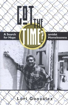Got The Time?: A Search for Hope amidst Homelessness  -     By: Lori Gonzalez