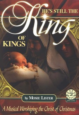 He's Still the King of Kings: A Musical Worshipping of the Christ of Christmas  -     By: Mosie Lister