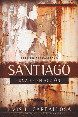 Santiago: Una fe en acci&#243n, James: A Faith in Action  -     By: Evis Carballosa