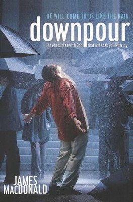 Downpour: He Will Come to Us Like the Rain  -     By: James MacDonald