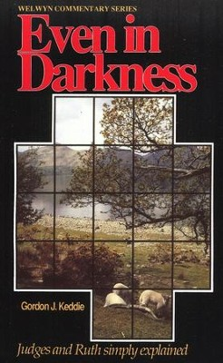 Even in Darkness (Judges & Ruth)   -     By: Gordon J. Keddie