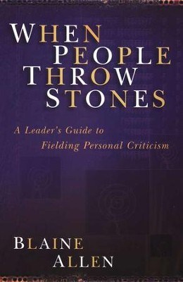 When People Throw Stones: A Leader's Guide to Fielding Personal  Criticism  -     By: Blaine Allen