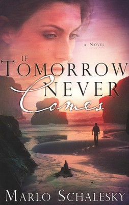 If Tomorrow Never Comes  -     By: Marlo Schalesky