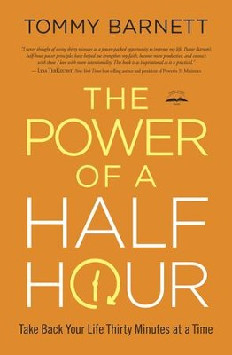 The Power of a Half Hour: Take Back Your Life Thirty Minutes at a Time - eBook  -     By: Tommy Barnett