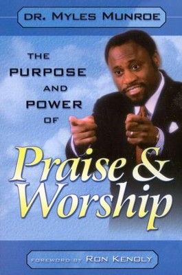 The Purpose and Power of Praise and Worship   -     By: Myles Munroe