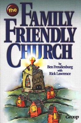 The Family-Friendly Church                                -     By: Ben Freudenburg, Dave Thornton, Bob Buller