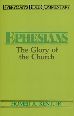 Ephesians: The Glory of the Church (Everymans Bible Commentaries)  -     By: Homer A. Kent Jr.