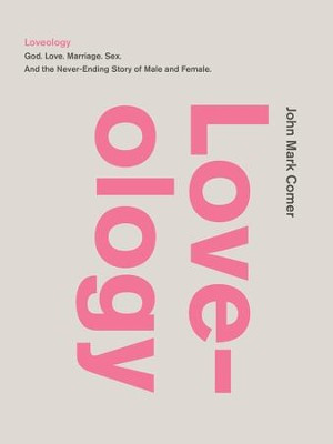 Loveology: God. Love. Sex. Marriage. And the Never-Ending Story of Male and Female. - eBook  -     By: John Mark Comer