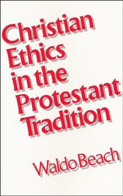 Christian Ethics in the Protestant Tradition  -     By: Waldo Beach