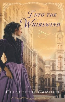 Into the Whirlwind  -     By: Elizabeth Camden