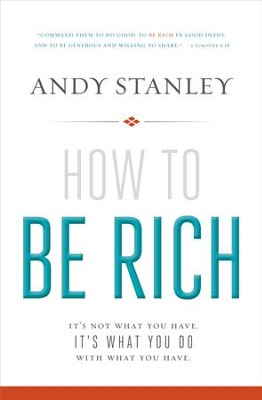 How to Be Rich: It's Not What You Have. It's What You Do With What You Have. - eBook  -     By: Andy Stanley