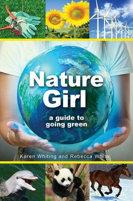 The Nature Girl, A Guide to Going Green: A Guide to Caring for God's Creation - eBook  -     By: Karen Whiting, Rebecca White