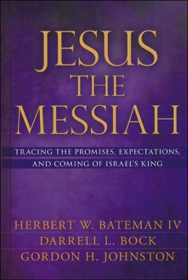 Jesus the Messiah: Tracing The Promises, Expectations,  and Coming of Israel's King  -     By: Herbert W. Bateman, Gordon H. Johnston, Darrell L. Bock