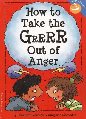 How to Take the GRRRR Out of Anger   -     By: Elizabeth Verdick, Marjorie Lisovskis