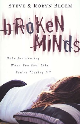 Broken Minds: Hope for Healing When you Feel Like You're Losing It  -     By: Steve Bloem, Robyn Bloem