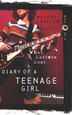 What Matters Most, Diary of a Teenage Girl Series #3   -     By: Melody Carlson