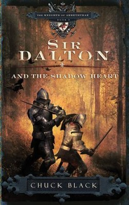 Sir Dalton and the Shadow Heart, Knights of Arrethtrae Series #3  -     By: Chuck Black