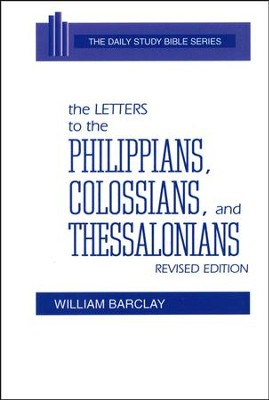 The Letters to the Philippians, Colossians, and the Thessalonians : New Daily Study Bible [NDSB]  -     By: William Barclay