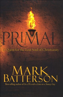 Primal: A Quest for the Lost Soul of Christianity  -     By: Mark Batterson
