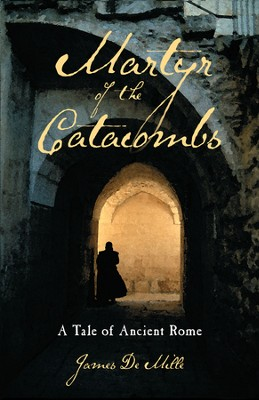 Martyr of the Catacombs: A Tale of Ancient Rome   -     By: Anonymous