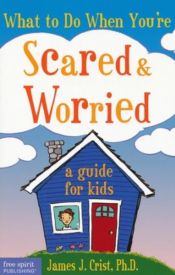 What to Do When You're Scared & Worried: A Guide for Kids  -     By: James J. Crist