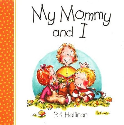 My Mommy and I, Board Book   -     By: P.K. Hallinan     Illustrated By: P.K. Hallinan