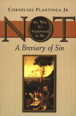Not the Way It's Supposed to Be: A Breviary of Sin   -     By: Cornelius Plantinga Jr.