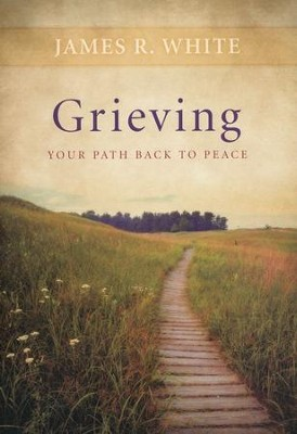 Grieving: Your Path Back to Peace   -     By: James R. White