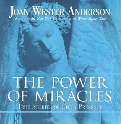 The Power of Miracles: True Stories of God's Presence  -     By: Joan Wester Anderson