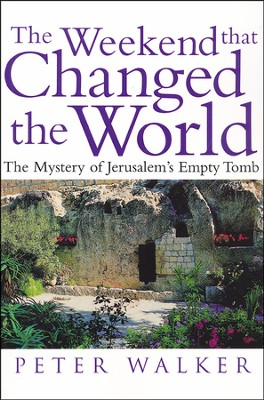 The Weekend That Changed the World: The Mystery of Jerusalem's Empty Tomb  -     By: Peter Walker
