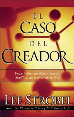 El Caso Del Creador: A Journalist Investigates Scientific Evidence That Points Toward God - eBook  -     By: Lee Strobel
