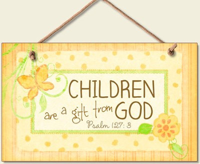 Children Are a Gift from God Wood Sign  -
