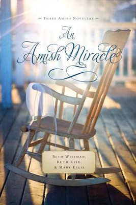 An Amish Miracle - eBook  -     By: Beth Wiseman, Ruth Reid, Mary Ellis