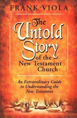 The Untold Story of the New Testament Church  -     By: Frank Viola