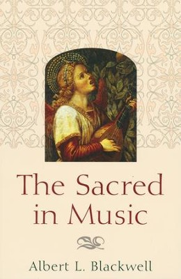 The Sacred in Music   -     By: Albert L. Blackwell